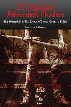 25 Diabolical Adirondack Murders: The Twisted, Fiendish Deeds of North Country Killers (Front)