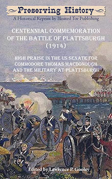Centennial Commemoration of the Battle of Plattsburgh, 1914 (1914) edited by Lawrence P. Gooley