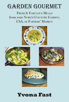 Garden Gourmet: Fresh & Fabulous Meals from your North Country Garden, CSA, or Farmers' Market (2013) by Yvona Fast