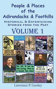 People & Places of the Adirondacks & Foothills, Volume 1 (2013) by Lawrence P. Gooley