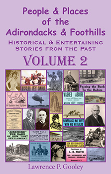 People & Places of the Adirondacks & Foothills, Volume 2 (2013) by Lawrence P. Gooley