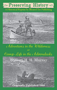 Adventures in the Wilderness, or Camp-Life in the Adirondacks (1869) by William H. H. Murray