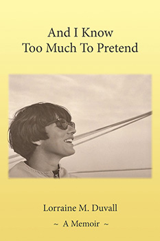 And I Know Too Much To Pretend: A Memoir (2014) by Lorraine M. Duvall