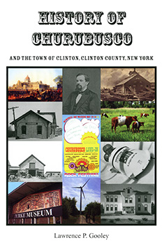 History of Churubusco and the Town of Clinton, Clinton County, New York (2010) by Lawrence P. Gooley