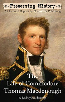 The Life of Commodore Thomas Macdonough (1909) by Rodney Macdonough