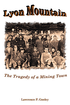 Lyon Mountain: The Tragedy of a Mining Town (2004) by Lawrence P. Gooley