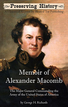 Memoir of Alexander Macomb: The Major General Commanding the Army of The United States of America (1830) by George H. Richards