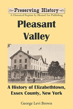 Pleasant Valley: A History of Elizabethtown, Essex County, New York (1905) by George Levi Brown