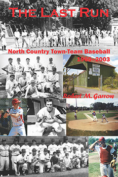 The Last Run: North Country Town-Team Baseball, 1960–2003 (2015) by Robert M. Garrow