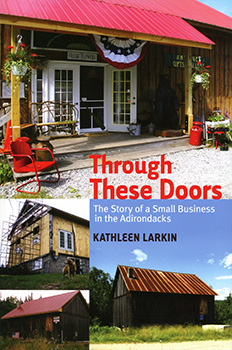 Through These Doors: The Story of a Small Business in the Adirondacks (2011) by Kathleen Larkin