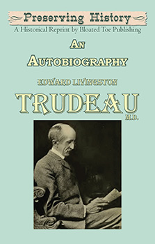 An Autobiography: Edward Livingston Trudeau, M.D. (1915) by Edward Livingston Trudeau